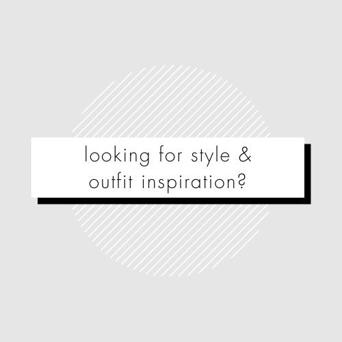 looking for style and outfit inspiration?